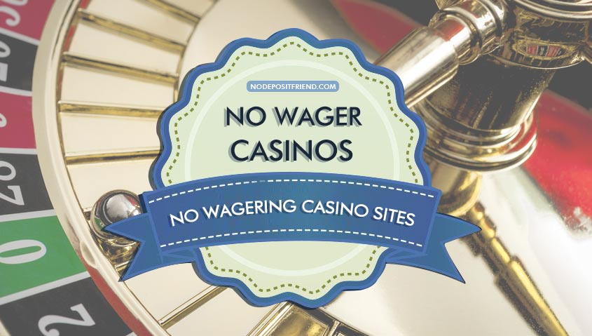 No Wagering Casinos